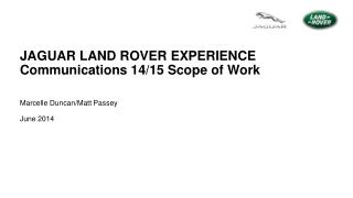 JAGUAR LAND ROVER EXPERIENCE Communications 14/15 Scope of Work