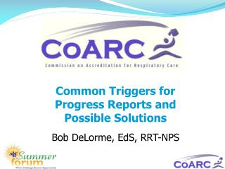 Common Triggers for Progress Reports and Possible Solutions Bob DeLorme, EdS, RRT-NPS