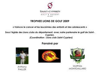 TROPHEE LIONS DE GOLF 2009 «Vaincre le cancer et les leucémies des enfants et des adolescents»