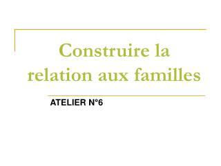 Construire la relation aux familles