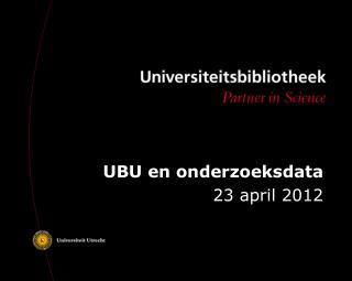 UBU en onderzoeksdata 23 april 2012