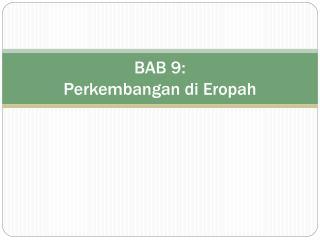 BAB 9: Perkembangan di Eropah