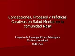 Concepciones, Procesos y Prácticas Curativas en Salud Mental en la comunidad Nasa