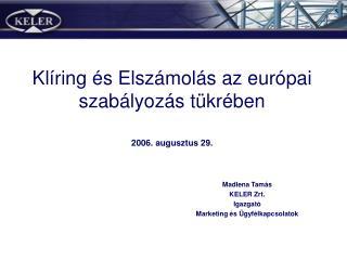 Klíring és Elszámolás az európai szabályozás tükrében 2006. augusztus 29.