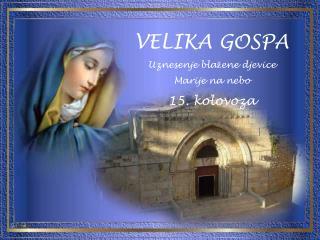 VELIKA GOSPA Uznesenje blažene djevice  Marije na nebo 15. kolovoza