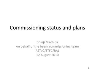 Commissioning status and plans