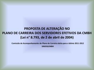Comissão de Acompanhamento do Plano de Carreira eleita para o biênio 2011-2012 SINDISLEMBH