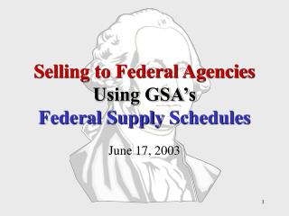 Selling to Federal Agencies Using GSA s  Federal Supply Schedules