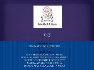 ASIGNATURA: SEMINARIO DE AUDITORIA INTEGRANTES: ELSY YESENIA CORDERO  MEJIA