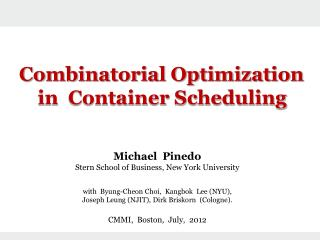 Combinatorial Optimization   in  Container Scheduling