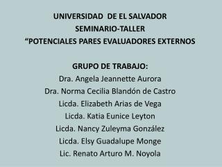 """UNIVERSIDAD  DE EL SALVADOR SEMINARIO-TALLER """"POTENCIALES PARES EVALUADORES EXTERNOS"""