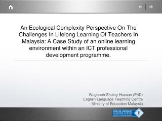 Wagheeh Shukry  Hassan (PhD) English Language Teaching Centre  Ministry of Education Malaysia