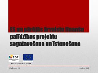 ES un pārējās ārvalstu finanšu palīdzības projektu  sagatavošana un īstenošana