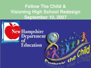 Follow The Child &  Visioning High School Redesign  September 10, 2007