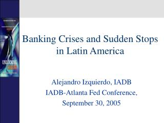 Banking Crises and Sudden Stops in Latin America