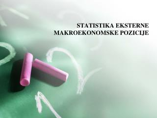 STATISTIKA EKSTERNE MAKROEKONOMSKE POZICIJE