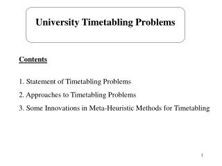 Contents 1. Statement of Timetabling Problems 2. Approaches to Timetabling Problems