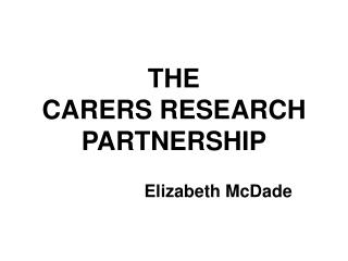 THE  CARERS RESEARCH PARTNERSHIP