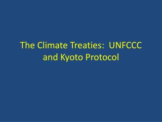 The Climate Treaties:  UNFCCC and Kyoto Protocol
