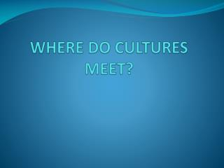 WHERE DO CULTURES MEET?