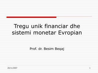 Tregu  unik financiar dhe sistemi monetar Evropian Prof. dr. Besim Beqaj