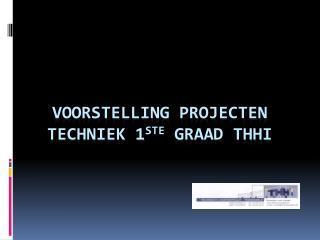 Voorstelling projecten TECHNIEK 1 ste  graad THHI