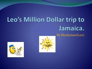 Leo's Million Dollar trip to Jamaica.