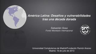 América Latina: Desafíos y vulnerabilidades tras una década dorada Sebastián Sosa