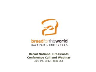 Bread National Grassroots  Conference  Call and Webinar  July 19, 2012, 4pm EST