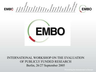 INTERNATIONAL WORKSHOP ON THE EVALUATION OF PUBLICLY FUNDED RESEARCH Berlin, 26/27 September 2005