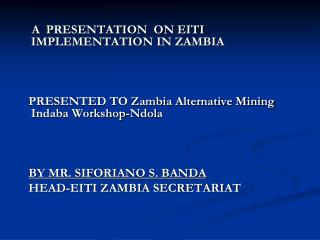 A  PRESENTATION  ON EITI IMPLEMENTATION IN ZAMBIA