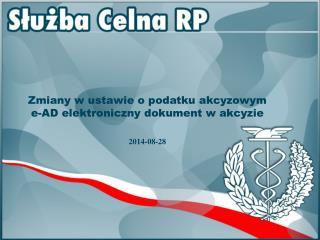 Zmiany w ustawie o podatku akcyzowym e-AD elektroniczny dokument w akcyzie 2014-08-28