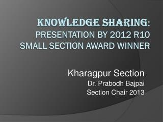 Knowledge Sharing :  Presentation by 2012 R10 Small Section Award Winner