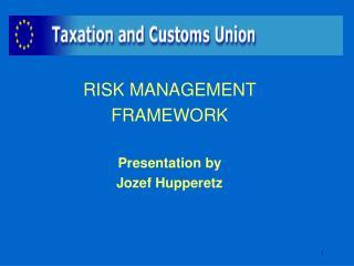 RISK MANAGEMENT  FRAMEWORK Presentation by  Jozef Hupperetz