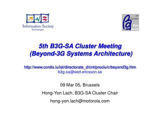 09 Mar 05, Brussels Hong-Yon Lach, B3G-SA Cluster Chair hong-yon.lach@motorola