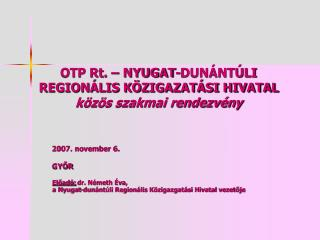 OTP Rt. – NYUGAT-DUNÁNTÚLI REGIONÁLIS KÖZIGAZATÁSI HIVATAL közös szakmai rendezvény