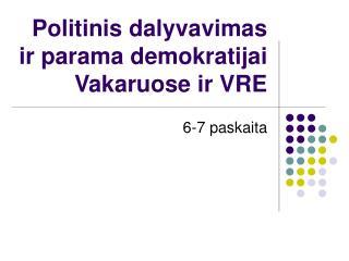 Politinis dalyvavimas ir parama demokratijai Vakaruose ir VRE