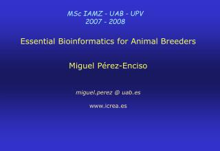 Essential Bioinformatics for Animal Breeders    Miguel P rez-Enciso    miguel.perez  uab.es  icrea.es