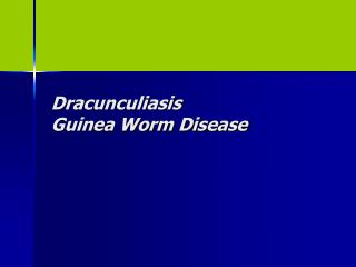 Dracunculiasis Guinea Worm Disease