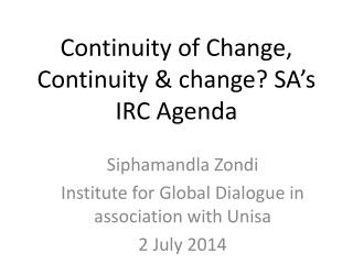 Continuity of Change, Continuity & change? SA ' s IRC Agenda