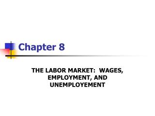 THE LABOR MARKET:  WAGES, EMPLOYMENT, AND UNEMPLOYEMENT