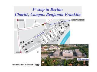 1 st  stop in Berlin: Charité, Campus Benjamin Franklin