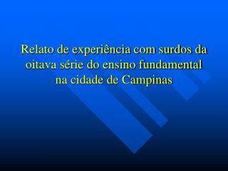 Relato de experi�ncia com surdos da oitava s�rie do ensino fundamental na cidade de Campinas
