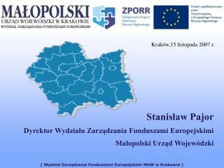 Stanisław Pajor Dyrektor Wydziału Zarządzania Funduszami Europejskimi Małopolski Urząd Wojewódzki