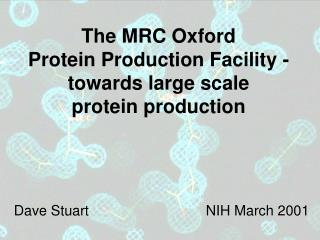 The MRC Oxford  Protein Production Facility - towards large scale  protein production