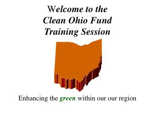Welcome to the Clean Ohio Fund Training Session