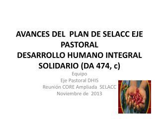 AVANCES DEL  PLAN DE SELACC EJE PASTORAL  DESARROLLO HUMANO INTEGRAL SOLIDARIO (DA 474, c)