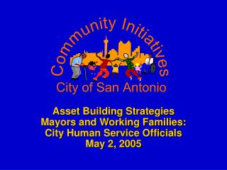 Asset Building Strategies Mayors and Working Families: City Human Service Officials  May 2, 2005