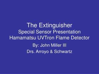 The Extinguisher  Special Sensor Presentation Hamamatsu UVTron Flame Detector