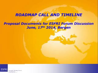 ROADMAP CALL AND TIMELINE Proposal Documents  for ESFRI Forum  Discussion